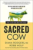 Sacred Cow: The Case for (Better) Meat: Why Well-Raised...
